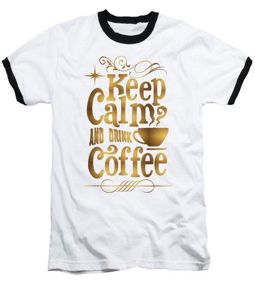 Keep Calm And Drink Coffee Typography Baseball T-Shirt