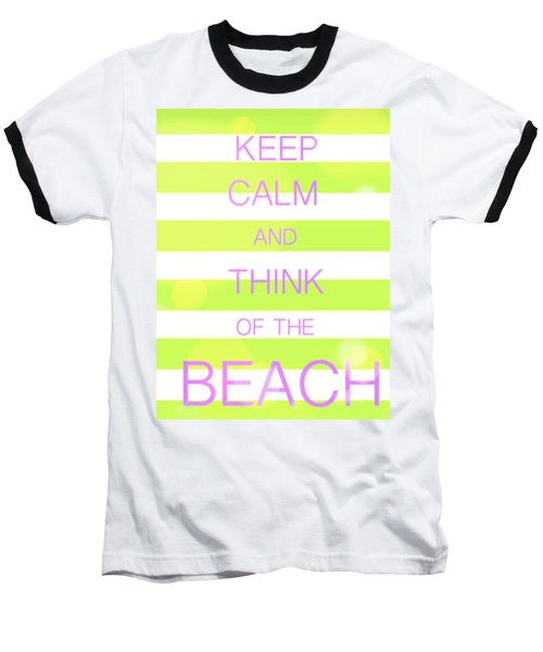 Baseball T-Shirt featuring the digital art Keep Calm And Think Of The Beach by Anthony Fishburne