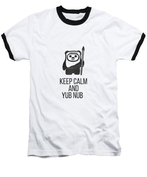 Keep Calm And Yub Nub Baseball T-Shirt