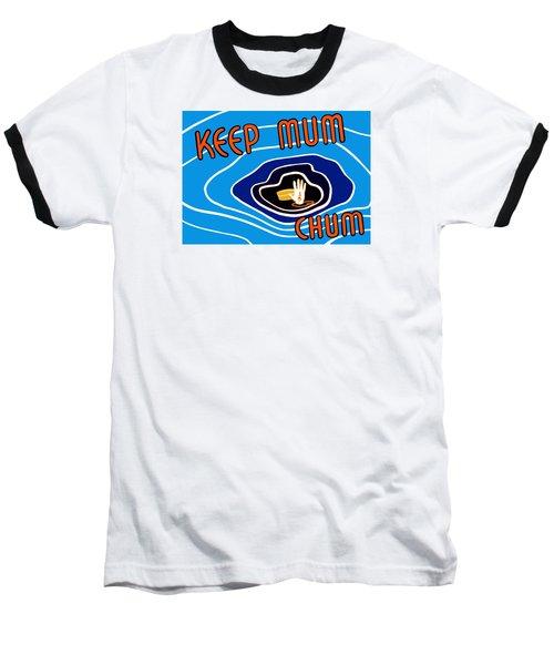 Keep Mum Chum Baseball T-Shirt