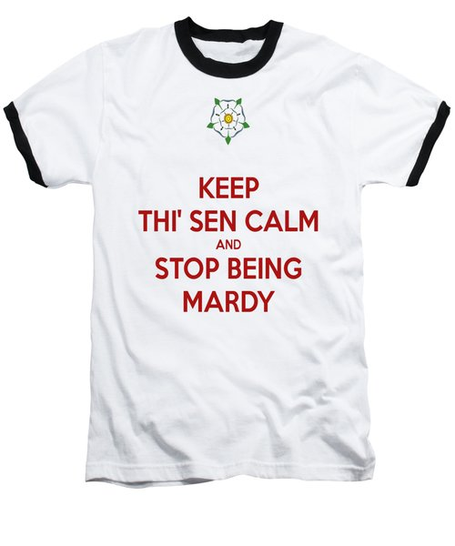 Keep Thi Sen Calm And Stop Being Mardy Baseball T-Shirt by Tracey Harrington-Simpson