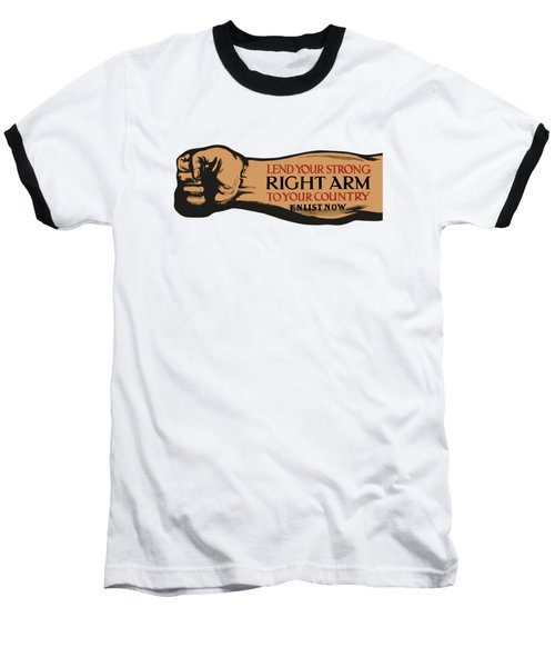 Lend Your Strong Right Arm To Your Country Baseball T-Shirt