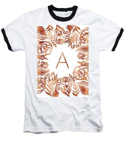 Letter A - Rose Gold Glitter Flowers Baseball T-Shirt