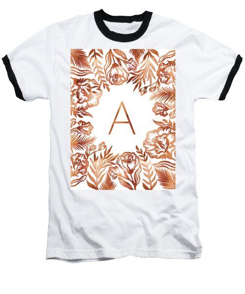 Letter A - Rose Gold Glitter Flowers Baseball T-Shirt