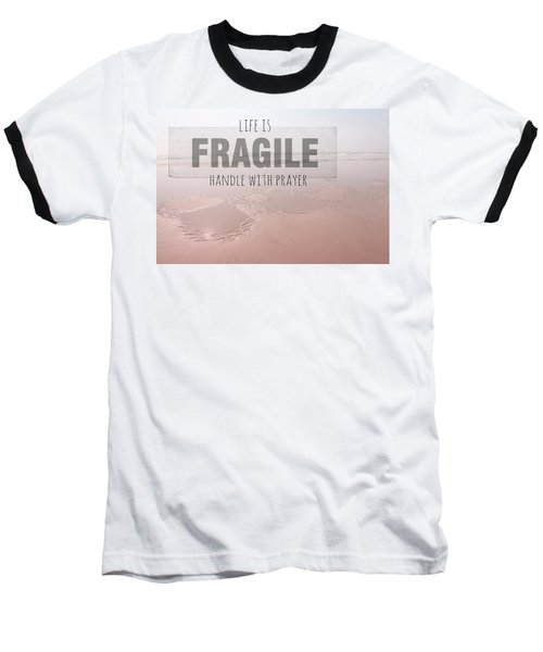 Life Is Fragile Baseball T-Shirt by Bonnie Bruno