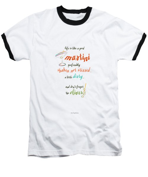 Life Is Like A Good Martini Baseball T-Shirt