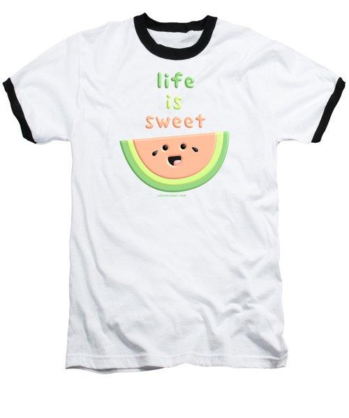 Life Is Sweet Watermelon Baseball T-Shirt