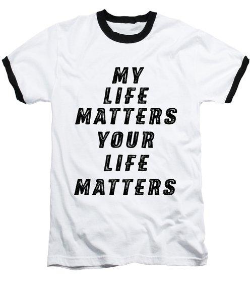 Life Matters Baseball T-Shirt