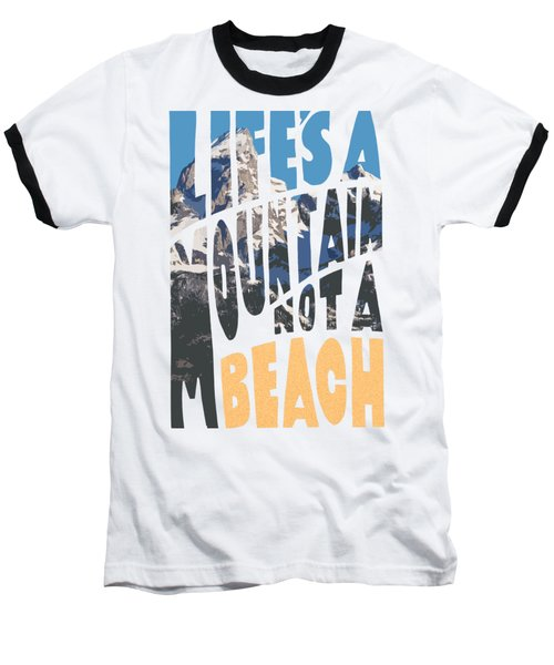 Life's A Mountain Not A Beach Baseball T-Shirt