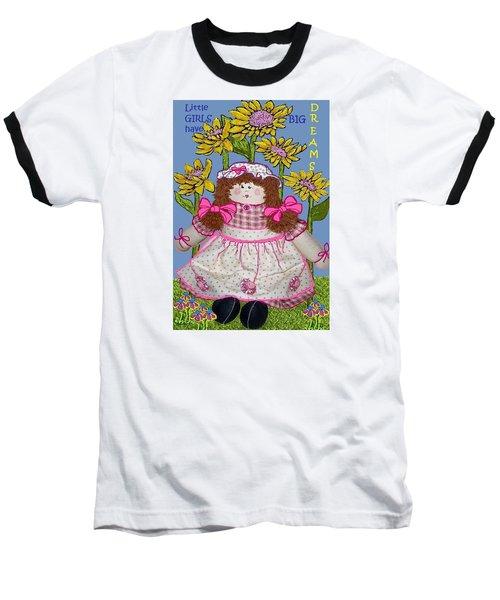 Little Girls Have Big Dreams Baseball T-Shirt