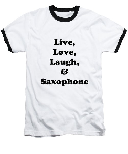 Live Love Laugh And Saxophone 5598.02 Baseball T-Shirt