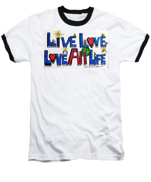 Live Love, Love All Life Baseball T-Shirt