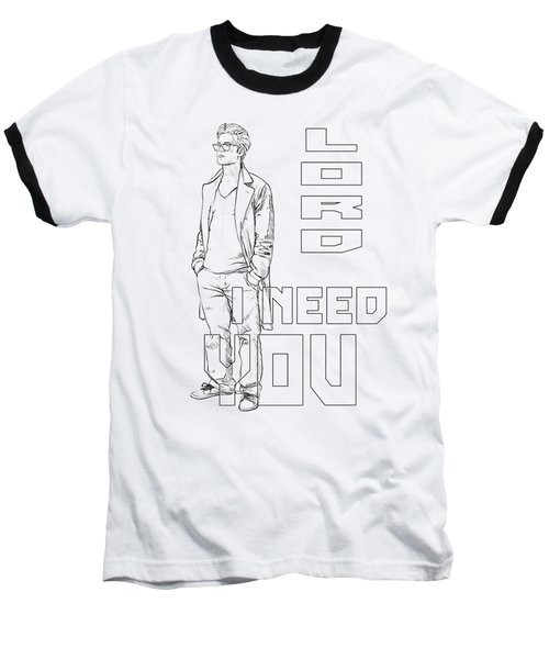 Lord I Need You White Baseball T-Shirt