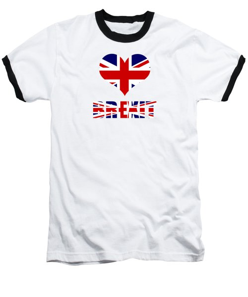 Love Brexit Baseball T-Shirt by Roger Lighterness