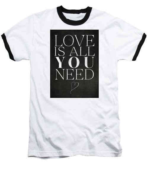 Love Is All You Need Baseball T-Shirt