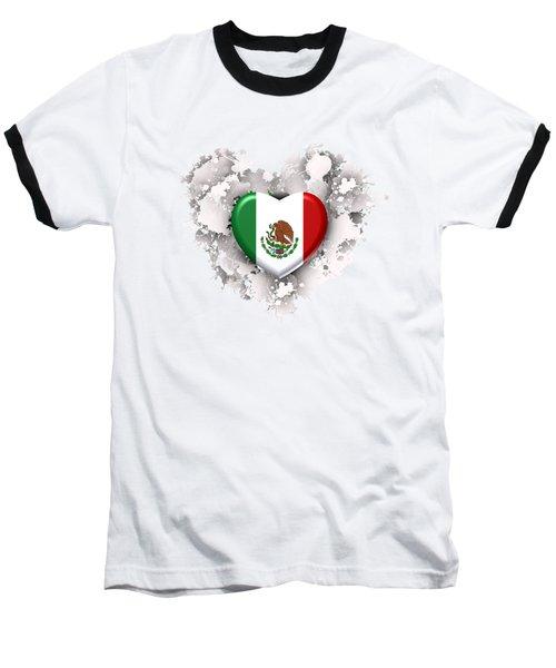 Love Mexico.1 Baseball T-Shirt