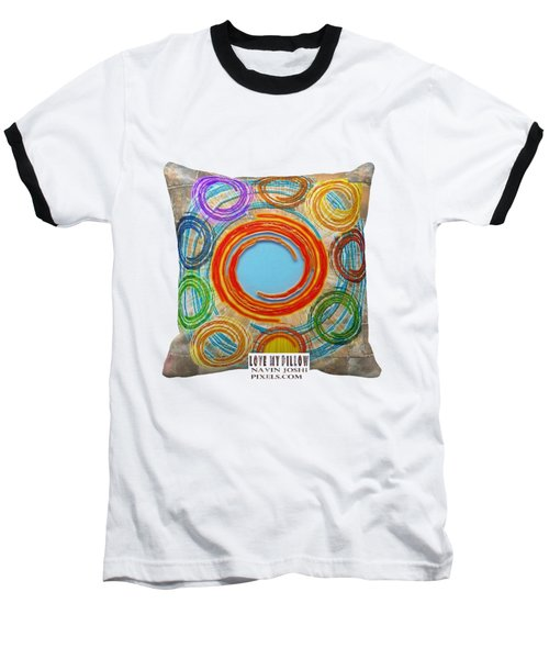 Love My Pillows Colorful Circles By Navinjoshi Artistwebsites Fineartamerica Pixels Baseball T-Shirt