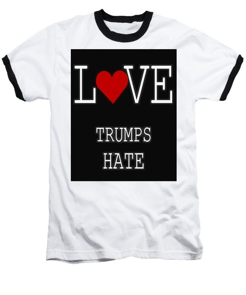 Love Trumps Hate Baseball T-Shirt by Dan Sproul