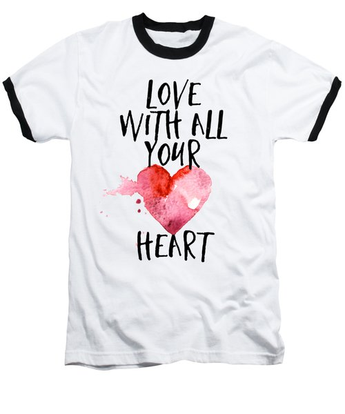 Love With All Your Heart Baseball T-Shirt by P S