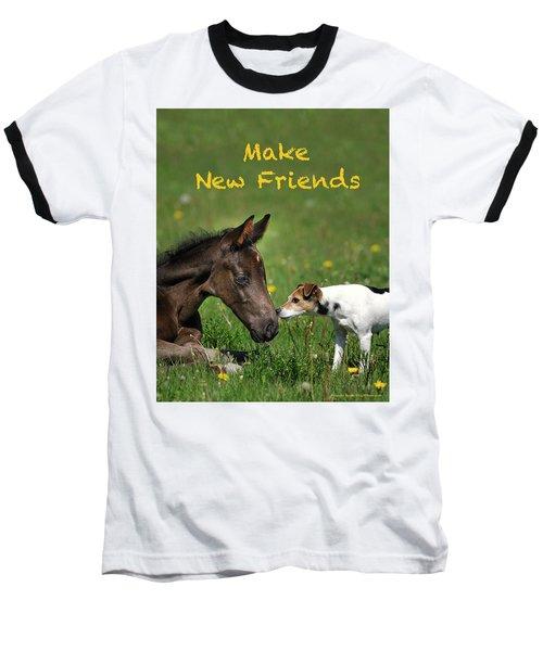 Make New Friends Baseball T-Shirt