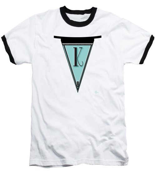 Pennant Deco Blues Banner Initial Letter K Baseball T-Shirt by Cecely Bloom