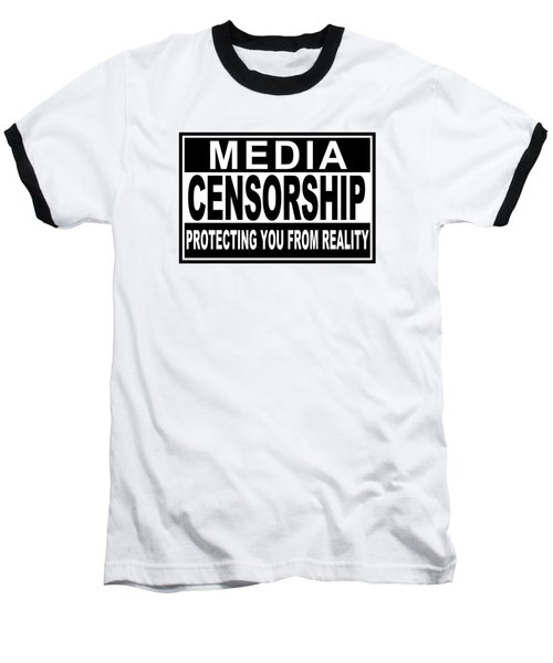 Baseball T-Shirt featuring the digital art Media Censorship Protecting You From Reality by Bruce Stanfield