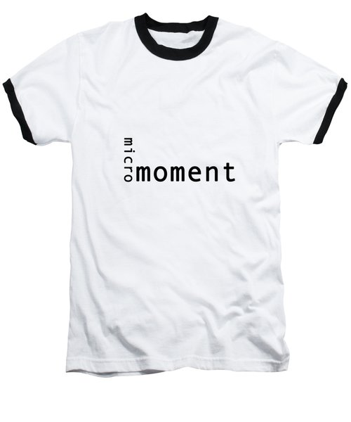 Micro Moment Baseball T-Shirt