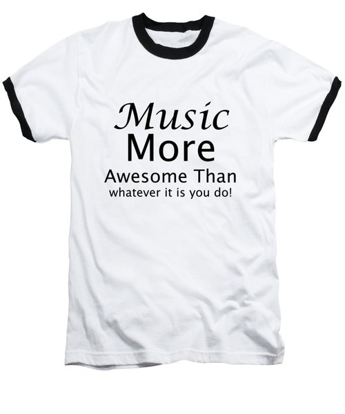 Music More Awesome Than You 5569.02 Baseball T-Shirt by M K  Miller