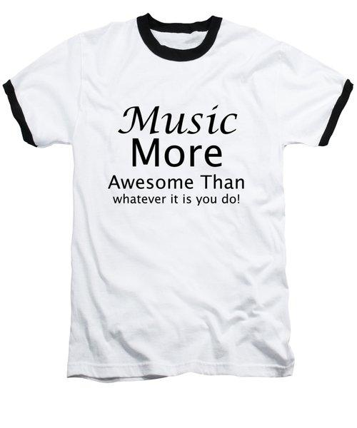 Music More Awesome Than You 5569.02 Baseball T-Shirt