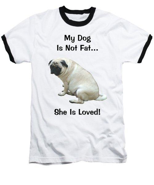 My Dog Is Not Fat Pug Baseball T-Shirt by Patricia Barmatz