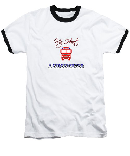 My Heart Belongs To A Firefighter Baseball T-Shirt