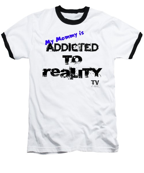 My Mommy Is Addicted To Reality Tv - Blue Baseball T-Shirt