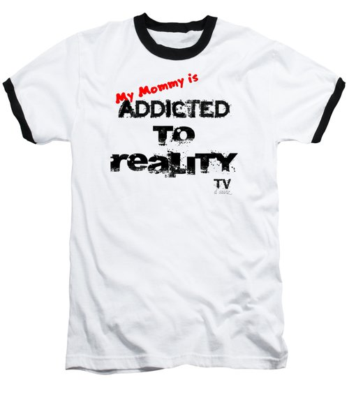 My Mommy Is Addicted To Reality Tv In Red Universal Baseball T-Shirt