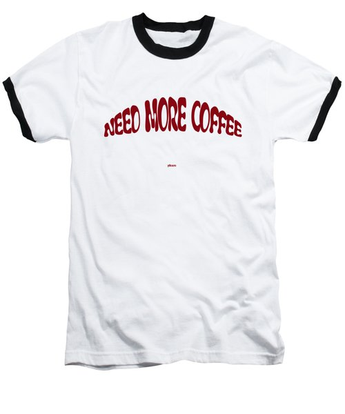 Need More Coffee Baseball T-Shirt