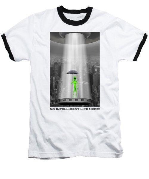 No Intelligent Life Here 2 Baseball T-Shirt