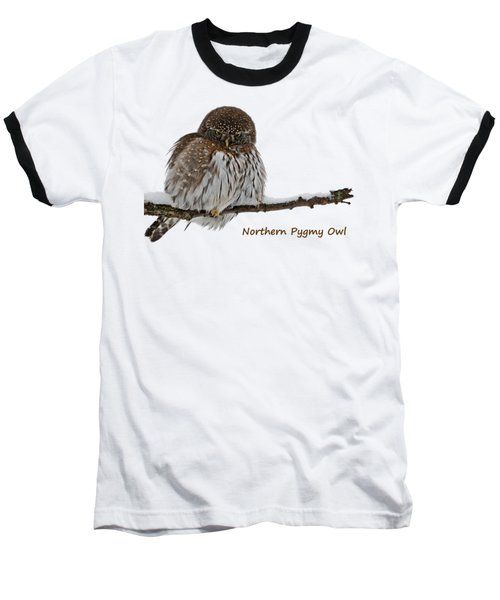 Northern Pygmy Owl 2 Baseball T-Shirt