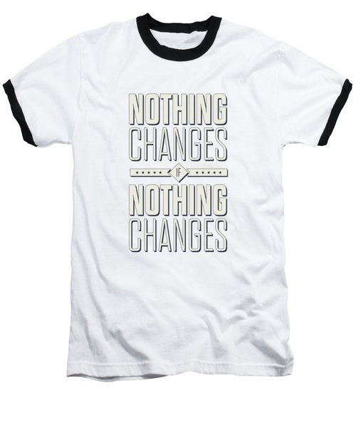 Nothing Changes If Nothing Changes Inspirational Quotes Poster Baseball T-Shirt by Lab No 4