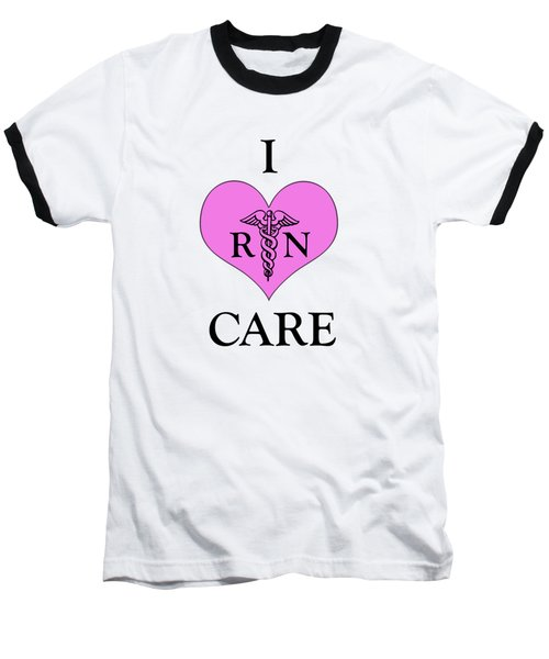 Nursing I Care -  Pink Baseball T-Shirt by Mark Kiver