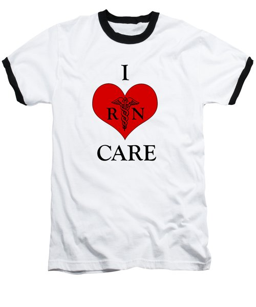 Nursing I Care -  Red Baseball T-Shirt by Mark Kiver