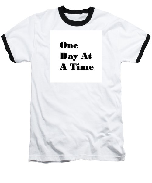 One Day At A Time Baseball T-Shirt