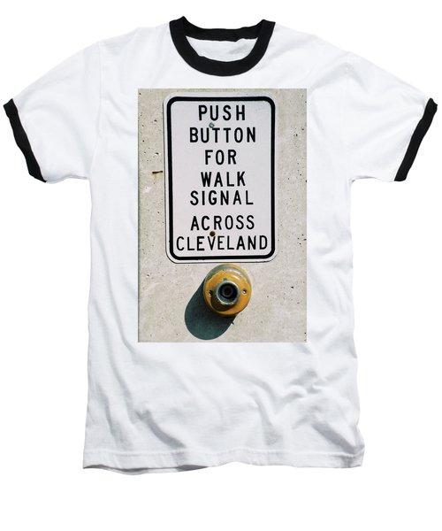 Push Button To Walk Across Clevelend Baseball T-Shirt