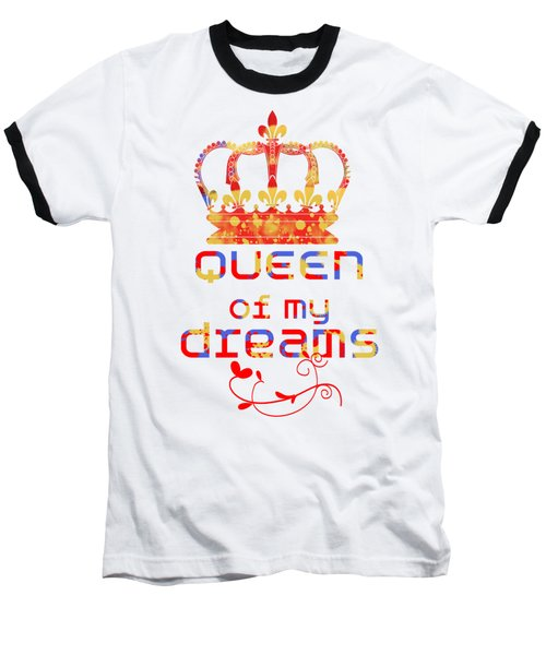 Queen Of My Dreams Baseball T-Shirt