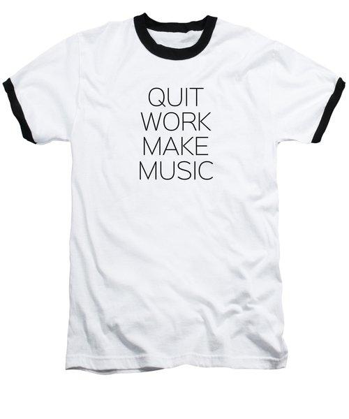 Quit Work Make Music Baseball T-Shirt by Andrea Anderegg