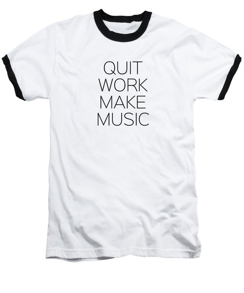 Quit Work Make Music Baseball T-Shirt