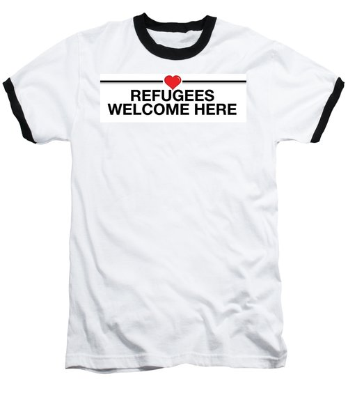 Refugees Welcome Here Baseball T-Shirt by Greg Slocum