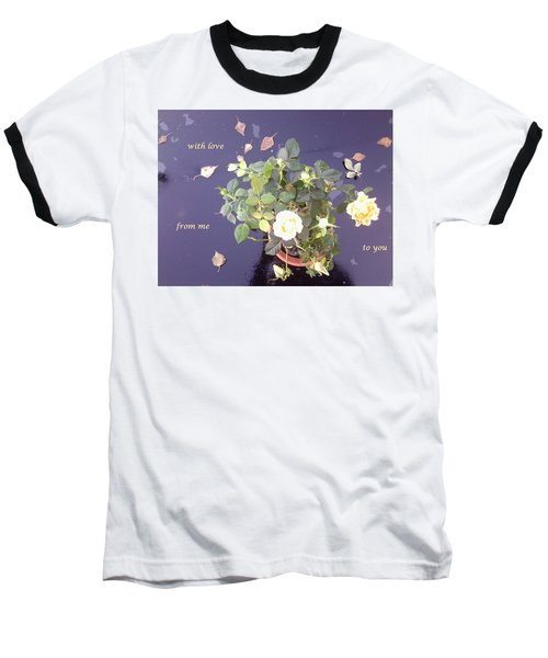 Rose On Glass Table With Loving Wishes Baseball T-Shirt