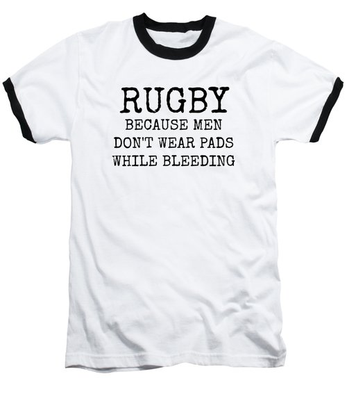 Rugby Because Men Don't Wear Pads While Bleeding Baseball T-Shirt