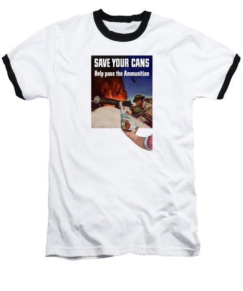 Save Your Cans - Help Pass The Ammunition Baseball T-Shirt