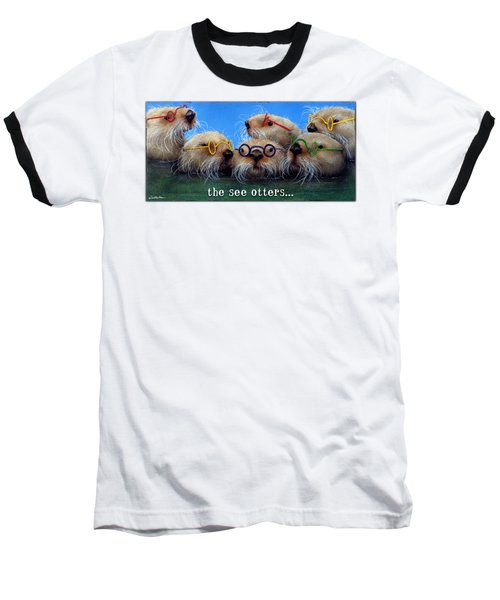 See Otters... Baseball T-Shirt