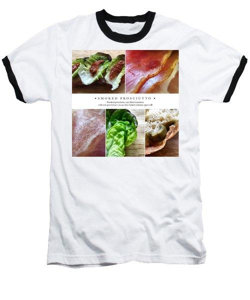 Smoked Prosciutto Open Sandwich Baseball T-Shirt